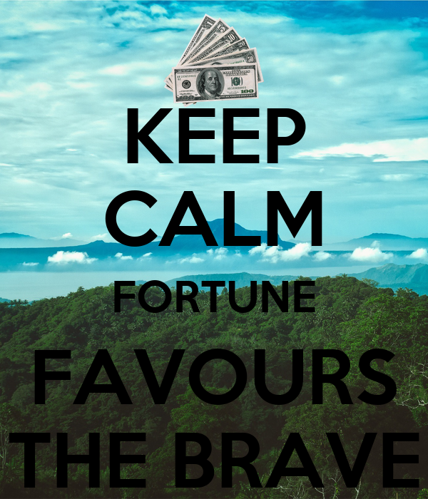 an essay on fortune favours the brave Studymode - premium and free essays, term papers & book notes  essays home essays fortune favors the brave fortune favors the brave.