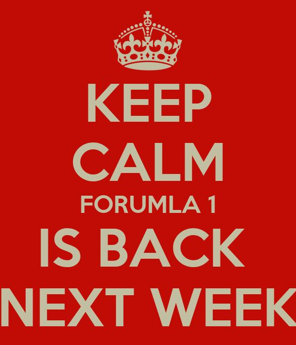 KEEP CALM FORUMLA 1 IS BACK  NEXT WEEK