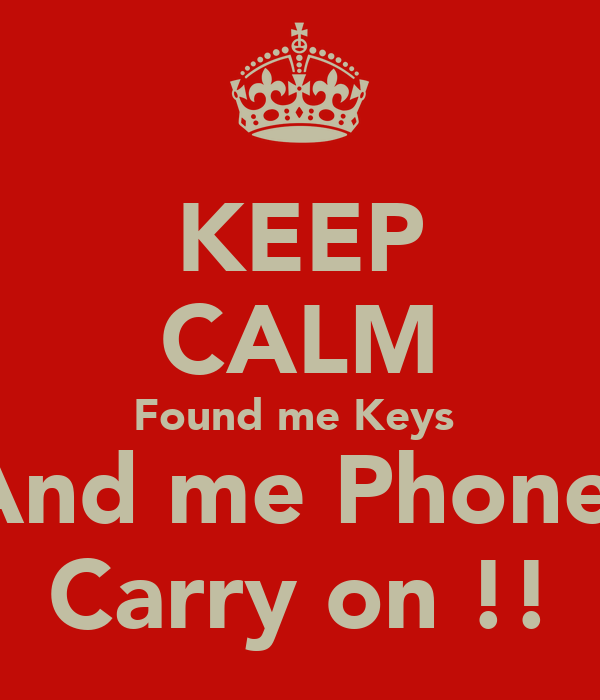 KEEP CALM Found me Keys  And me Phone  Carry on !!