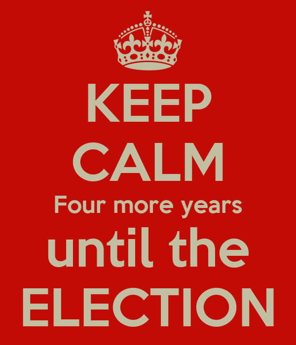 KEEP CALM Four more years until the ELECTION