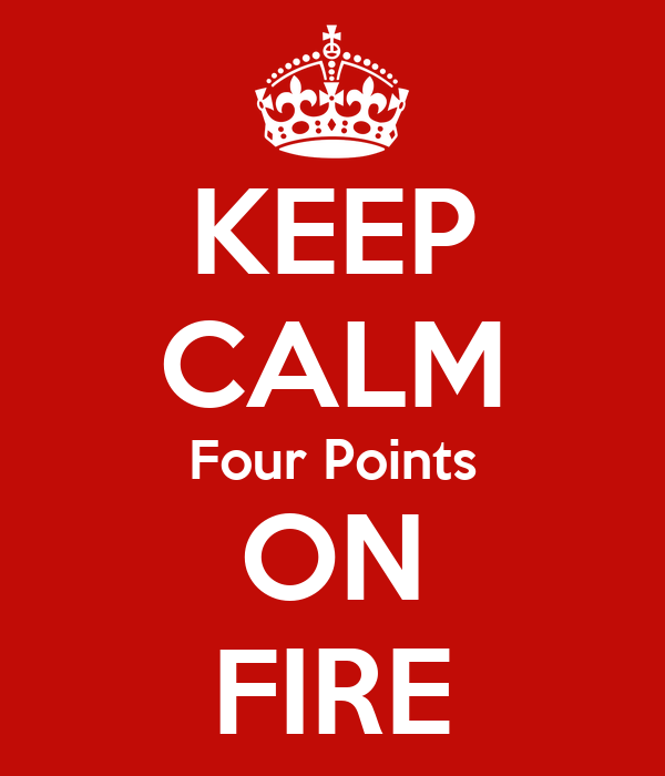 KEEP CALM Four Points ON FIRE