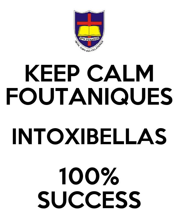 KEEP CALM FOUTANIQUES INTOXIBELLAS 100% SUCCESS