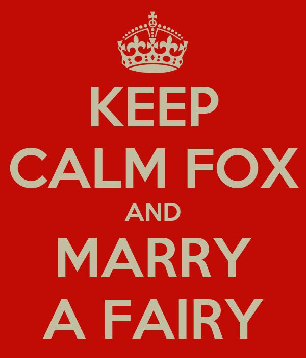 KEEP CALM FOX AND MARRY A FAIRY