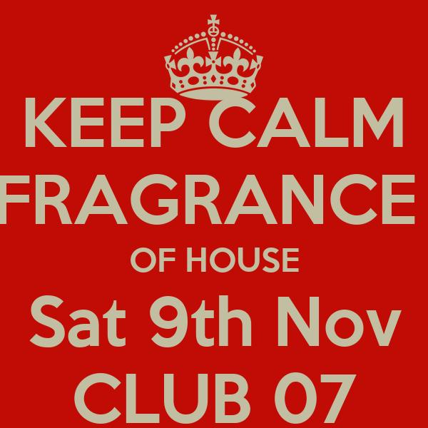 KEEP CALM FRAGRANCE  OF HOUSE Sat 9th Nov CLUB 07