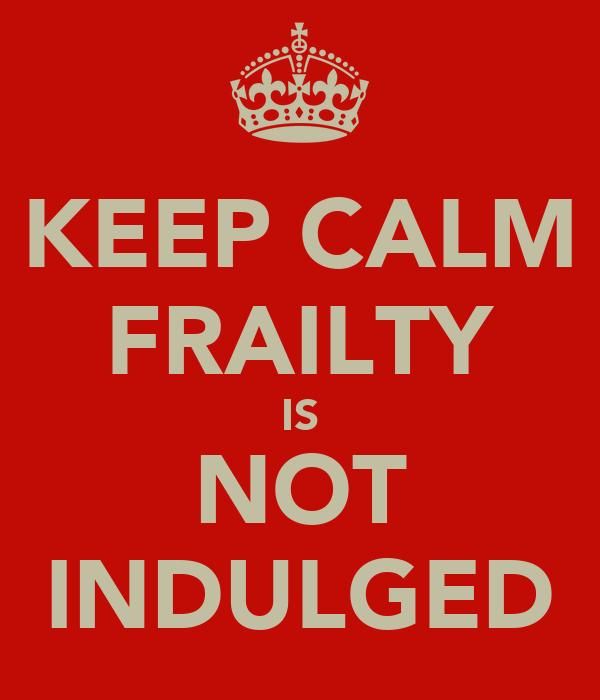 KEEP CALM FRAILTY IS NOT INDULGED