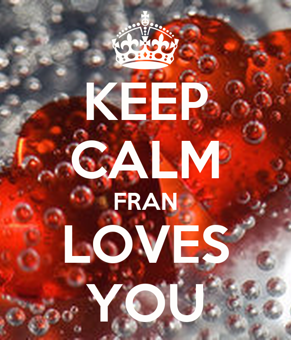 KEEP CALM FRAN LOVES YOU