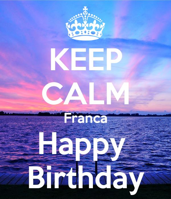 KEEP CALM Franca Happy  Birthday