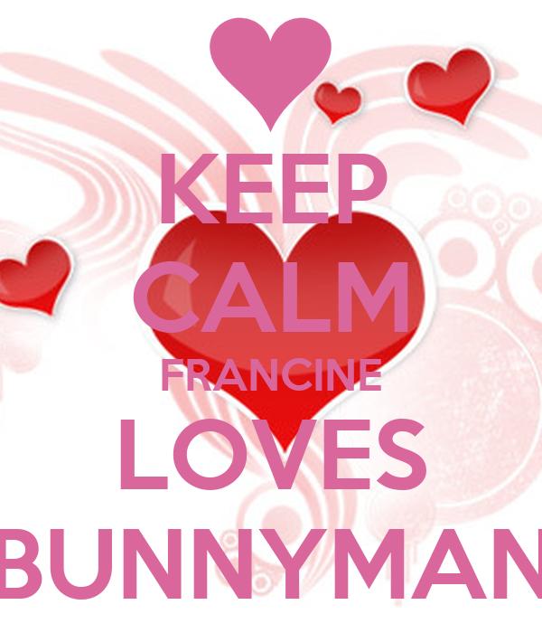 KEEP CALM FRANCINE LOVES BUNNYMAN