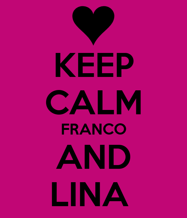 KEEP CALM FRANCO AND LINA