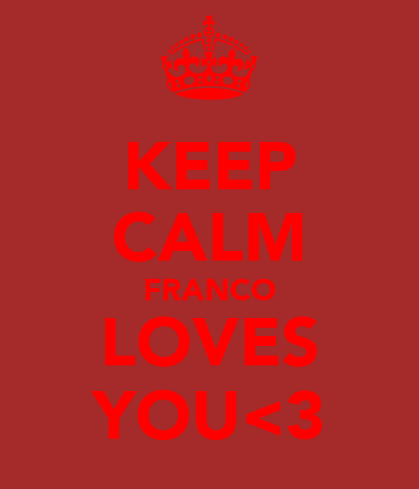 KEEP CALM FRANCO LOVES YOU<3