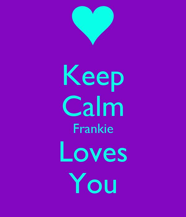 Keep Calm Frankie Loves You