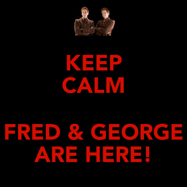 KEEP CALM  FRED & GEORGE ARE HERE!