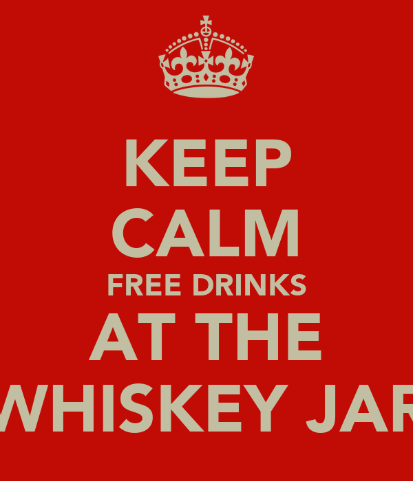 KEEP CALM FREE DRINKS AT THE WHISKEY JAR