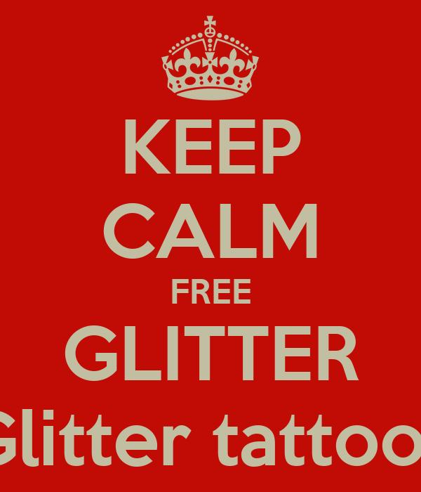 KEEP CALM FREE GLITTER Glitter tattoos