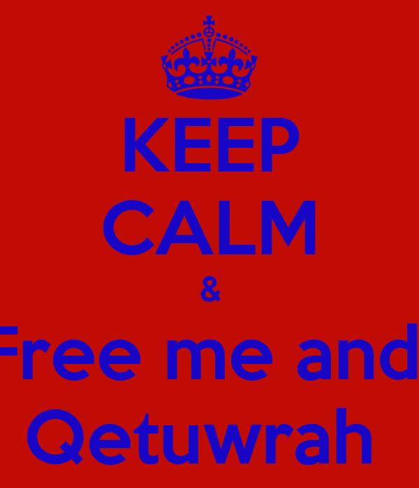 KEEP CALM & Free me and  Qetuwrah