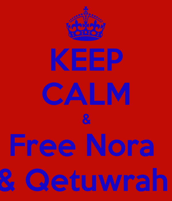 KEEP CALM & Free Nora  & Qetuwrah