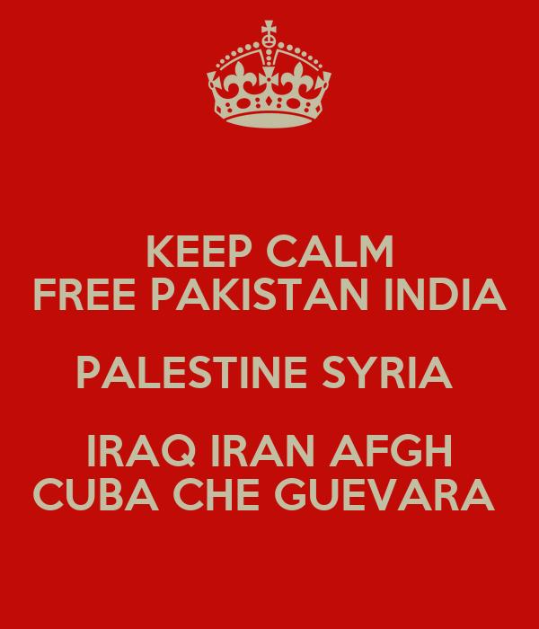 KEEP CALM FREE PAKISTAN INDIA PALESTINE SYRIA  IRAQ IRAN AFGH CUBA CHE GUEVARA