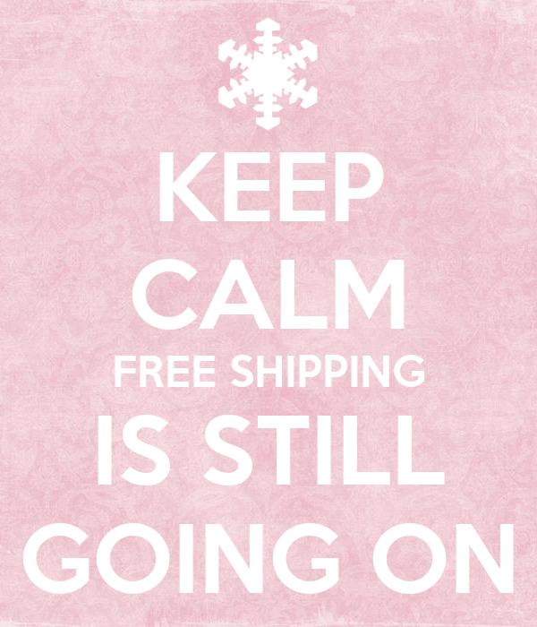 KEEP CALM FREE SHIPPING IS STILL GOING ON