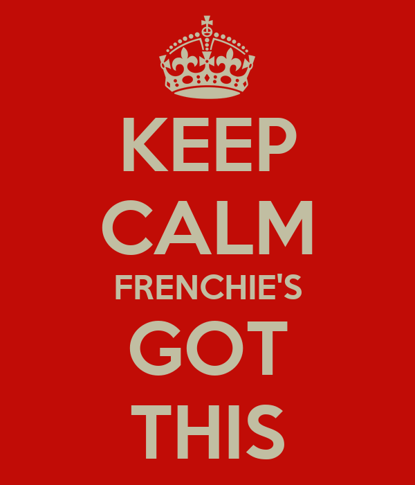 KEEP CALM FRENCHIE'S GOT THIS
