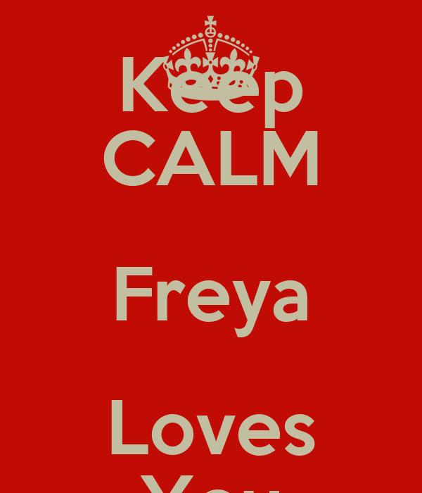 Keep CALM Freya Loves You