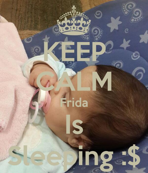 KEEP CALM Frida Is Sleeping :$