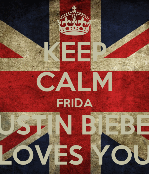 KEEP CALM FRIDA JUSTIN BIEBER LOVES YOU
