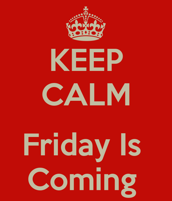 KEEP CALM  Friday Is  Coming