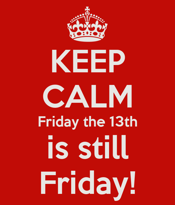 KEEP CALM Friday the 13th is still Friday!