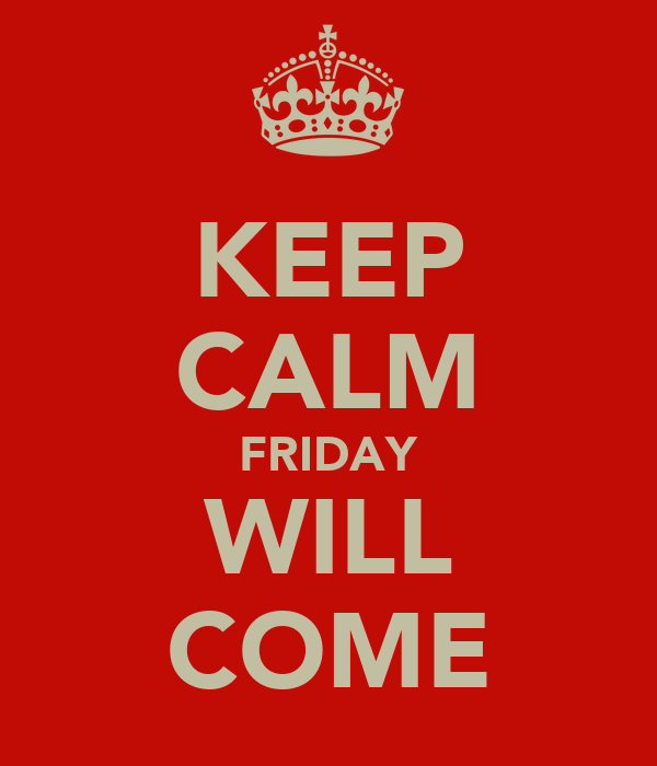 KEEP CALM FRIDAY WILL COME