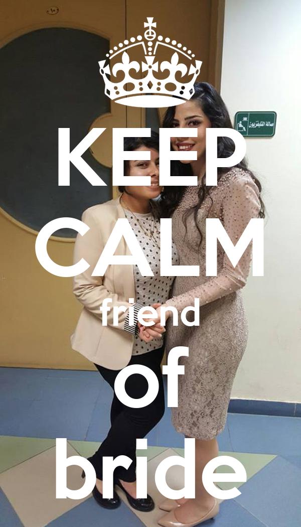 KEEP CALM friend of bride