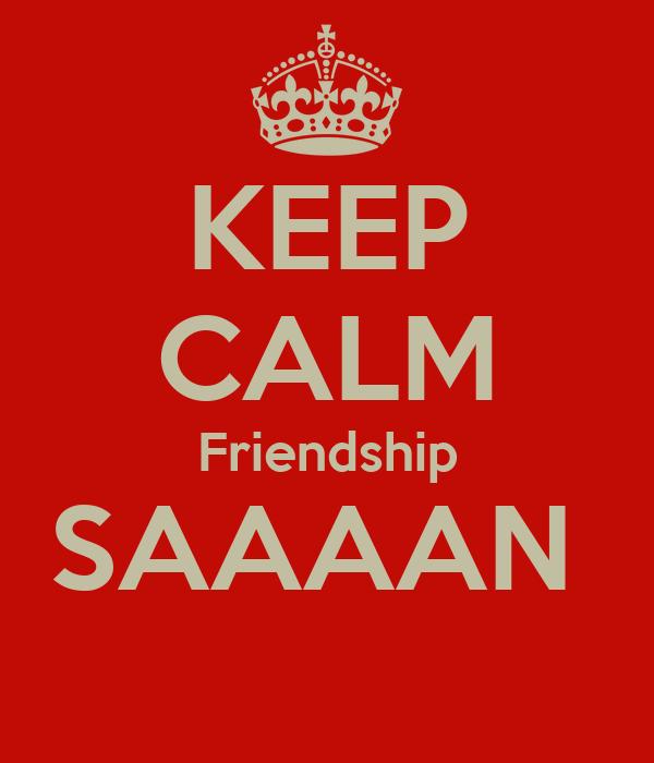 KEEP CALM Friendship SAAAAN