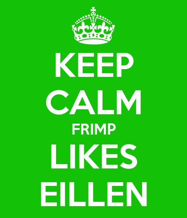 KEEP CALM FRIMP LIKES EILLEN