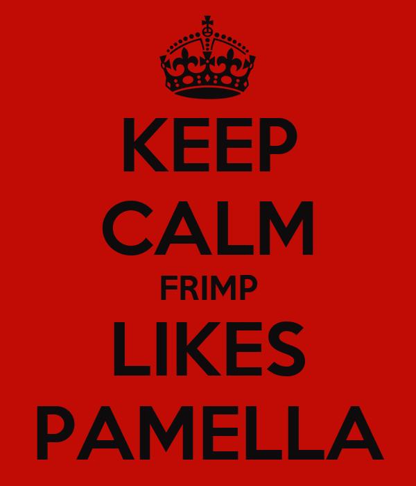 KEEP CALM FRIMP LIKES PAMELLA