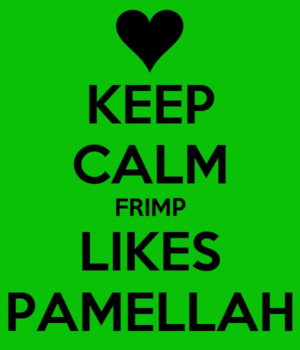 KEEP CALM FRIMP LIKES PAMELLAH
