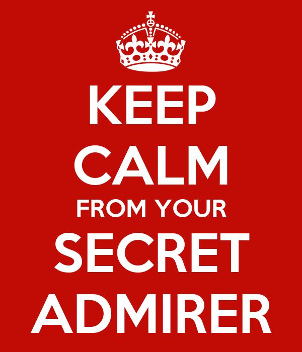 KEEP CALM FROM YOUR SECRET ADMIRER
