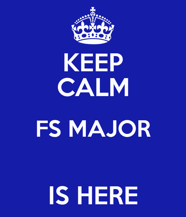 KEEP CALM FS MAJOR  IS HERE