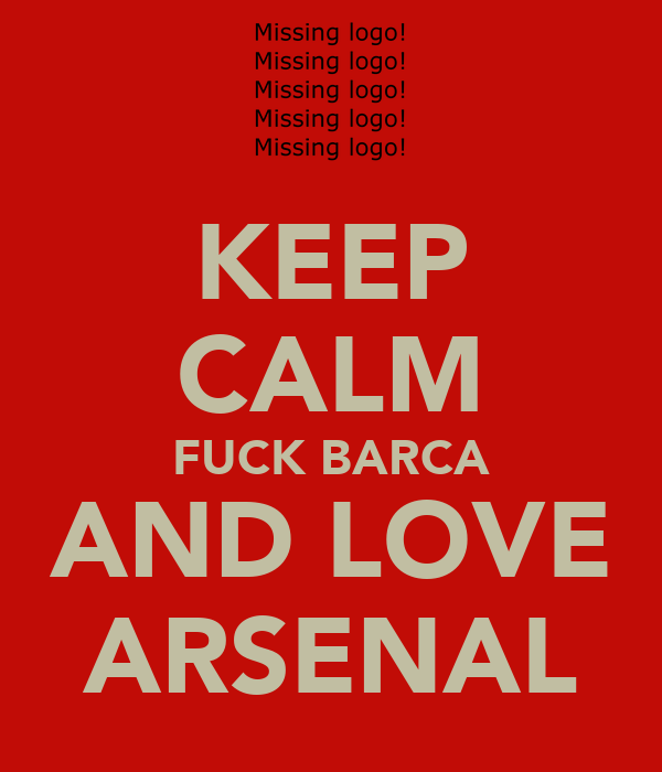 KEEP CALM FUCK BARCA AND LOVE ARSENAL