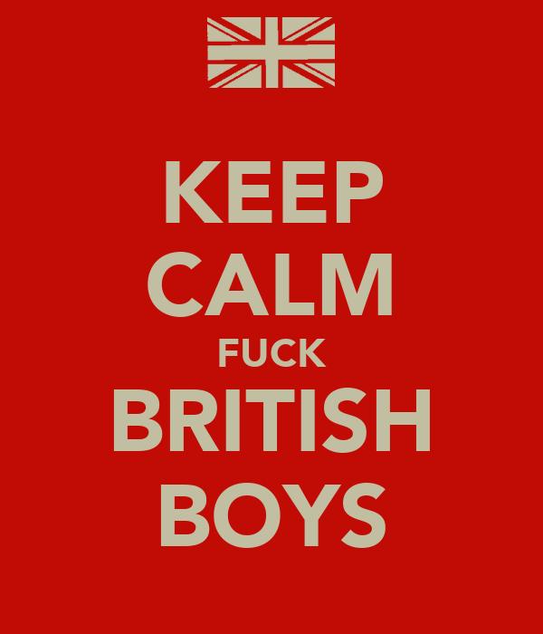 KEEP CALM FUCK BRITISH BOYS