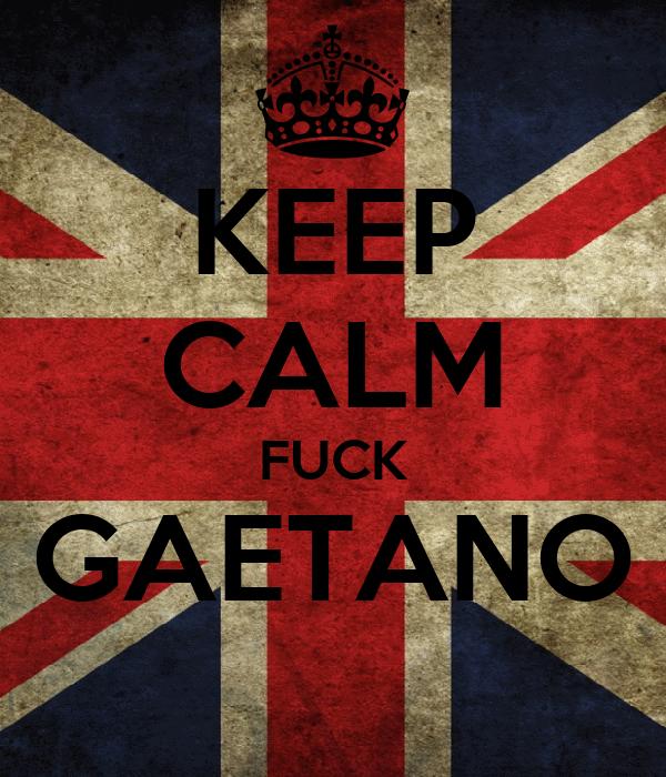 KEEP CALM FUCK GAETANO