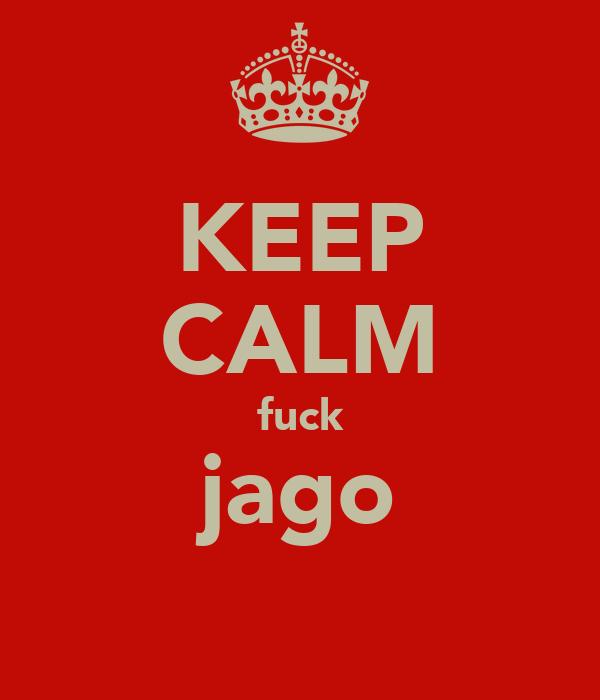 KEEP CALM fuck jago