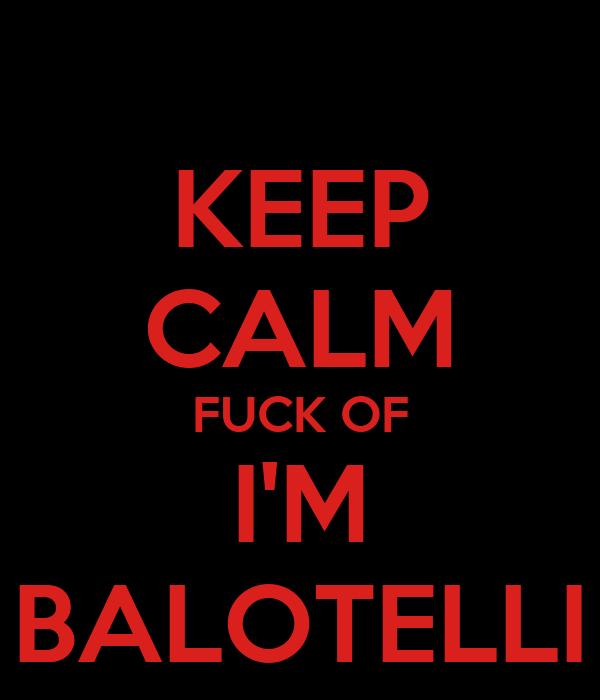 KEEP CALM FUCK OF I'M BALOTELLI