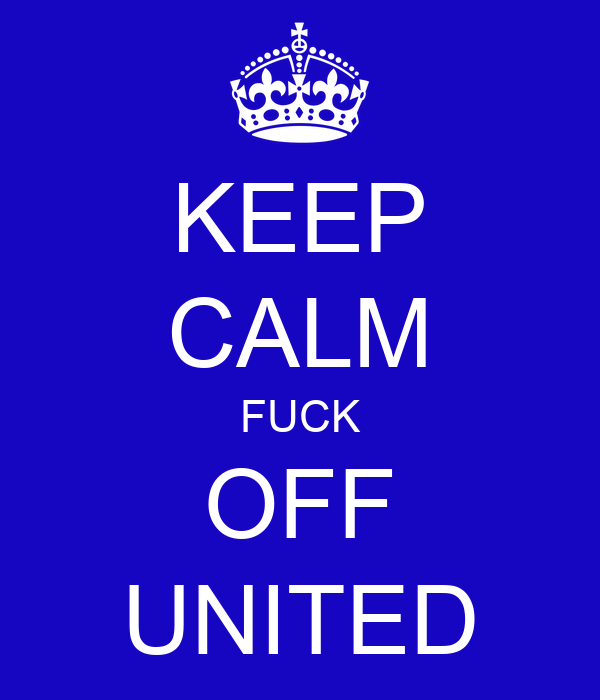 KEEP CALM FUCK OFF UNITED