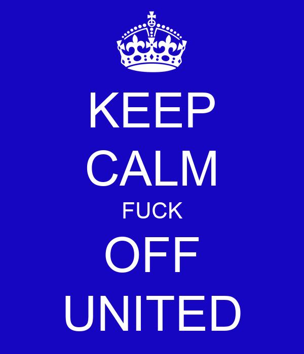 KEEP CALM FUCK OFF UNITED