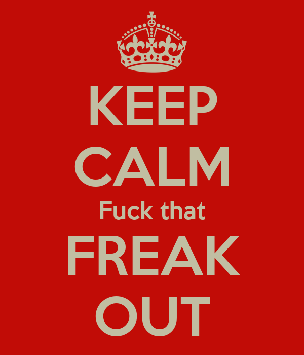 KEEP CALM Fuck that FREAK OUT