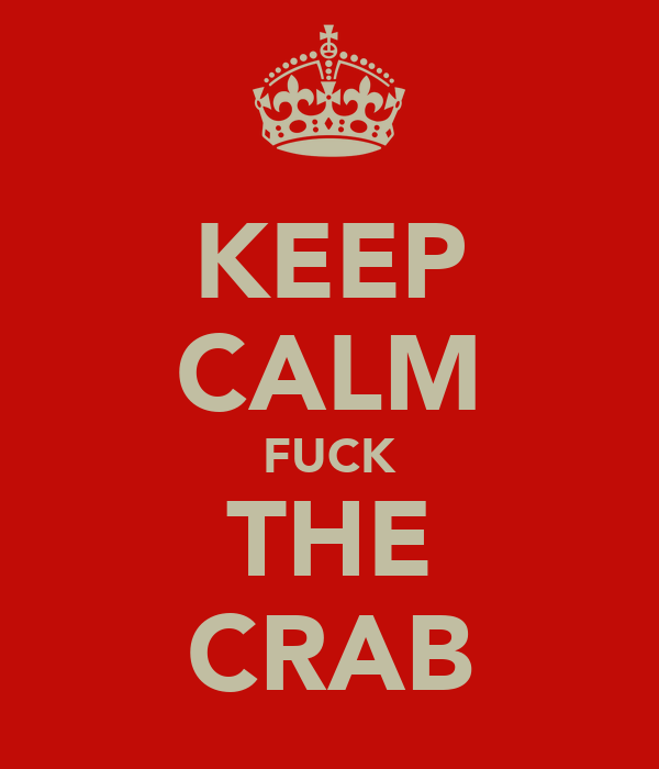 KEEP CALM FUCK THE CRAB