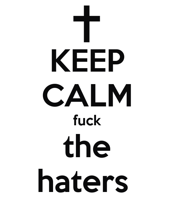 KEEP CALM fuck the haters