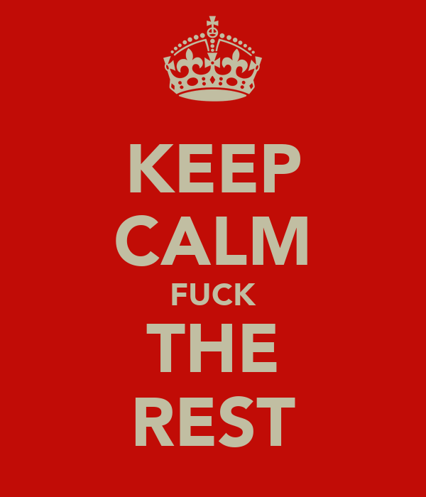 KEEP CALM FUCK THE REST