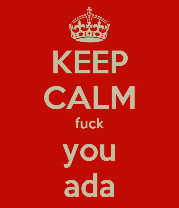 KEEP CALM fuck you ada