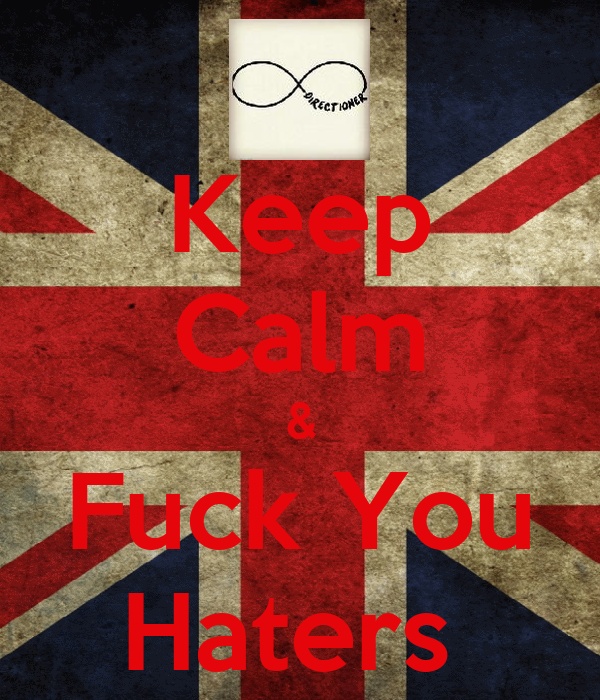 Keep Calm & Fuck You Haters