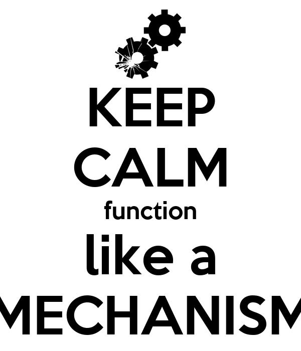 KEEP CALM function like a MECHANISM